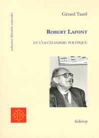 Gérard Tautil - Robert Lafont et l'occitanisme politique - Petite contribution à une pensée moderne.