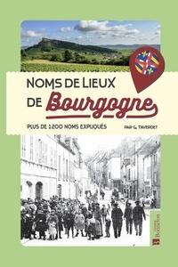 Gérard Taverdet - Noms de lieux de Bourgogne - Plus de 1200 noms expliqués.