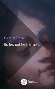 Gérard Terrier - Ils les ont tant aimés... - Recueil de témoignages.