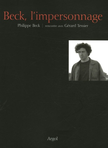 Gérard Tessier et Philippe Beck - Beck, l'impersonnage.