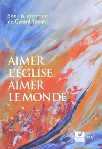 Gérard Testard - Aimer l'Eglise, aimer le monde - Actes du colloque de Fondacio (Bruxelles, novembre 2003).