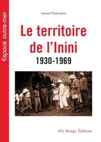 Gérard Thabouillot - Le territoire de l'Inini (1930-1969).