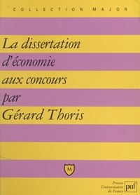 Gérard Thoris et Pascal Gauchon - La dissertation d'économie aux concours.