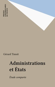 Gérard Timsit - Administrations et États, étude comparée.