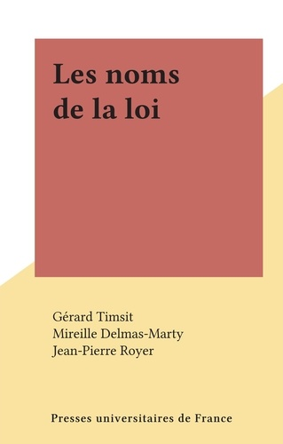 Gérard Timsit et Mireille Delmas-Marty - Les noms de la loi.