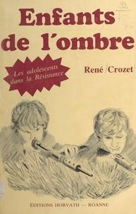 Gérard Tisserand et René Crozet - Enfants de l'ombre - Les adolescents dans la Résistance.