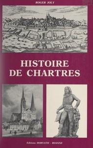 Gérard Tisserand et Roger Joly - Histoire de Chartres.