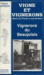 Gérard Tisserand et Gilbert Garrier - Vigne et vignerons dans la France ancienne - Vignerons du Beaujolais au siècle dernier.