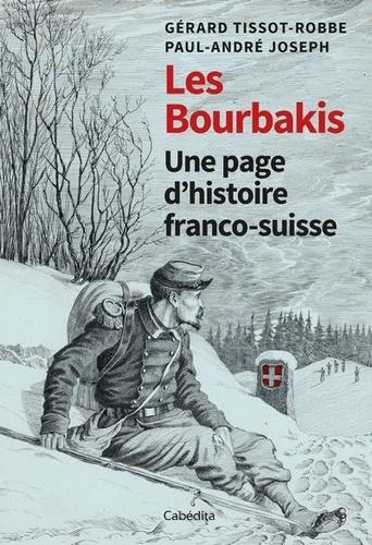 Gérard Tissot-Robbe et Paul-André Joseph - Les Bourbakis - Une page d'histoire Franco-suisse.