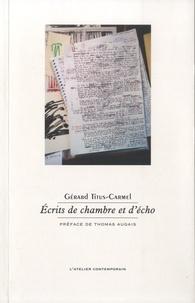 Gérard Titus-Carmel - Ecrits de chambre et d'écho.