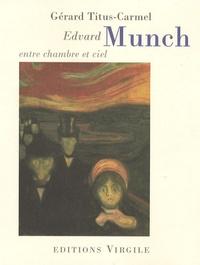 Gérard Titus-Carmel - Edvard Munch - Entre chambre et ciel.