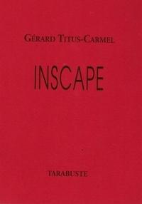 Gérard Titus-Carmel - INSCAPE - Gérard Titus-Carmel.