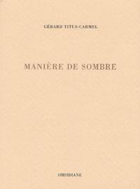 Gérard Titus-Carmel - Manière de sombre.