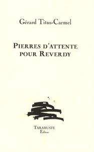 Gérard Titus-Carmel - Pierres d'attente pour Reverdy.