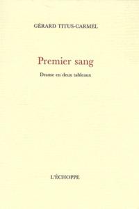 Gérard Titus-Carmel - Premier sang - Drame en deux tableaux.