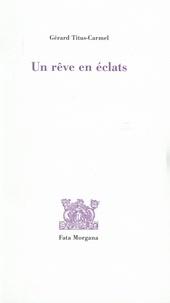 Gérard Titus-Carmel - Un rêve en éclat.