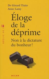 Gérard Tixier et Anne Lamy - Eloge de la déprime - Non à la dictature du bonheur !.