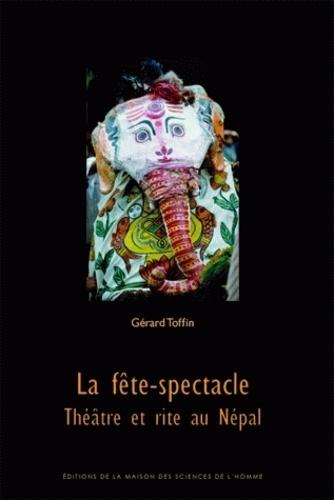 Gérard Toffin - La fête-spectacle - Théâtre et rite au Népal.