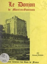 Gérard Tondu et M. A. Duriez Maury - L'ancien chasteau de Moret-en-Gastinois - Le donjon de Moret-en-Gastinois : ancienne demeure des rois de France.