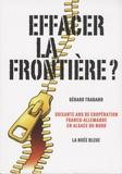 Gérard Traband - Effacer la frontière ? - Soixante ans de coopération franco-allemande en Alsace du Nord.