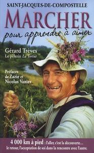 Gérard Trèves - Marcher pour apprendre à aimer : Saint-Jacques-de-Compostelle - Témoignage de 4000 km à pied sur le chemin des étoiles....
