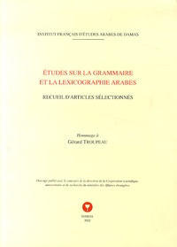 Gérard Troupeau - Etudes sur la grammaire et la lexicographie arabes - Recueil d'articles sélectionnés.