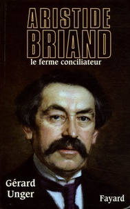 Gérard Unger - Aristide Briand.