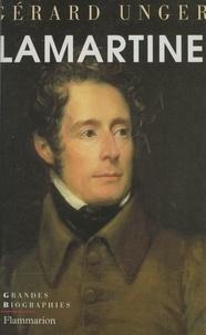 Gérard Unger - Lamartine - Poète et homme d'État.