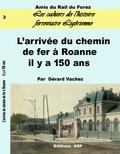 Gérard Vachez - Il y a 150 ans, l'arrivée du chemin de fer à Roanne.