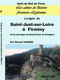 Gérard Vachez - La ligne de Saint-Just-sur-Loire à Firminy et les barrages de Saint-Victor et Grangent.