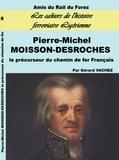 Gérard Vachez - Pierre-Michel Moisson-Desroches - Le précurseur du chemin de fer français.