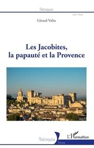 Gérard Valin - Les Jacobites, la papauté et la Provence.