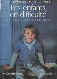 Gérard Valles - Les enfants en difficulté : des troubles légers aux cas graves - Des troubles légers aux cas graves.