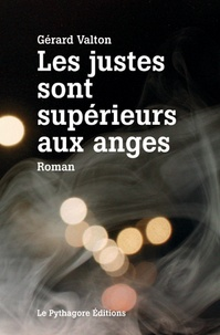 Gérard Valton - Les justes sont supérieurs aux anges.