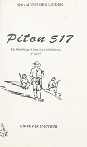 Gérard Van Der Linden - Piton 517 : hommage à tous les combattants d'AFN.