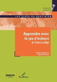Gérard Vaysse et Jérôme Maufras - Apprendre avec le jeu d'échecs - De l'école au collège.