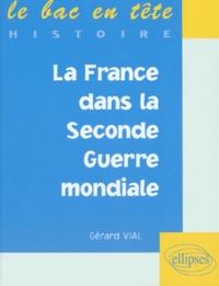 Gérard Vial - La France dans la Seconde guerre mondiale.