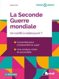 Gérard Vial - La Seconde Guerre mondiale - Un conflit à redécouvrir ?.