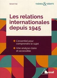 Gérard Vial - Les relations internationales depuis 1945.