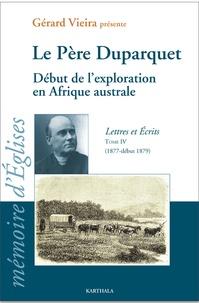 Gérard Vieira - Le Père Duparquet - Lettres et écrits Tome 4 (1877-février 1879) Début de l'exploration en Afrique australe - De Landana à Omaruru.