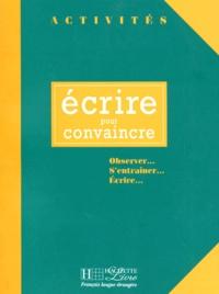 Gérard Vigner - Ecrire pour convaincre - Observer, s'entraîner, écrire.