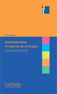 Gérard Vigner - Systématisation et maîtrise de la langue : l'exercice en FLE.