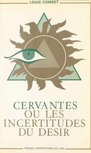 Gérard Vincent - Cervantès ou les Incertitudes du désir - D'une approche psychostructurale de l'oeuvre de Cervantès.