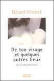 Gérard Vincent - De ton visage et quelques autres lieux - Un journal amoureux.