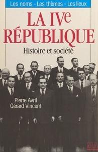 Gérard Vincent et Pierre Avril - La IVe République.