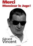 Gérard Vincent - Merci monsieur le juge ! - Un témoignage captivant.