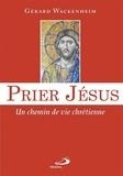 Gérard Wackenheim - Prier Jésus - Un chemin de vie chrétienne.