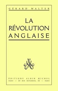 Gérard Walter - La Révolution anglaise 1641-1660.