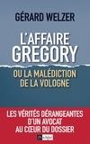 Gérard Welzer - L'affaire Gregory, ou la malédiction de la Vologne - Les vérités dérangeantes d'un avocat au coeur du dossier.