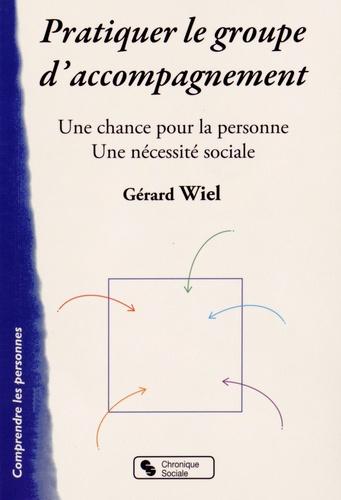Gérard Wiel - Pratiquer le groupe d'accompagnement - Une chance pour la personne, une nécessité sociale.